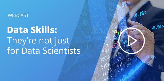 WEBCAST Data Skills: They're not just for Data Scientists
