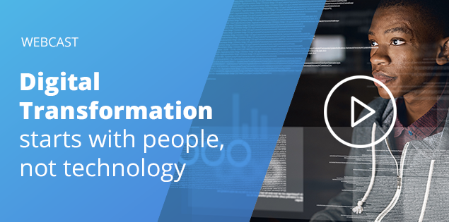 WEBCAST: Digital Transformation starts with people, not technology