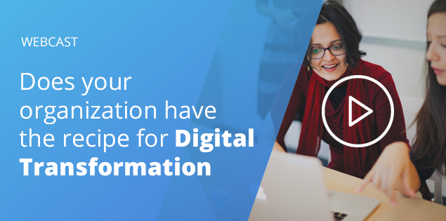 Webcast: Does your organization have the recipe for digital transformation?