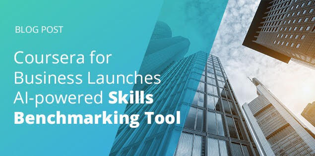 Blog: Coursera for Business Launches AI-powered Skills Benchmarking Tool