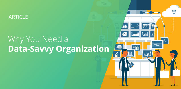 Why You Need a Data-Savvy Organization